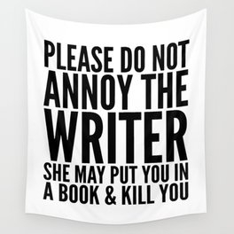 Please do not annoy the writer. She may put you in a book and kill you. Wall Tapestry