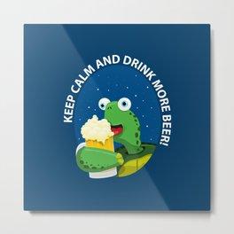 Keep Calm and Drink More Beer! Metal Print
