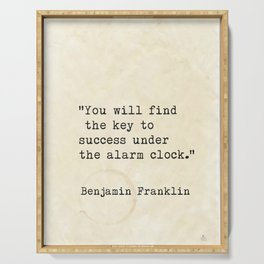 """""""You will find the key to success under the alarm clock.""""  Benjamin Franklin Serving Tray"""