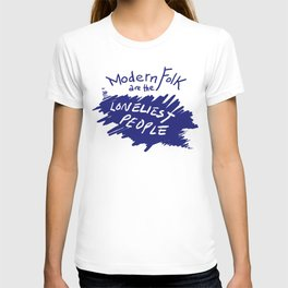 Modern Folk are the Loneliest People T-shirt