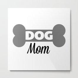 Dog Mom Quote Metal Print