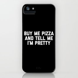 Buy Me Pizza Funny Quote iPhone Case