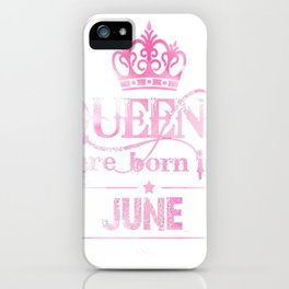 Queens-June-T-Shirt-For-Women.-Queens-Are-Born-In-June.Gifts iPhone Case