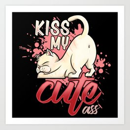 Kiss My Cute Ass | Cat Owner Feline Kitten Furry Art Print