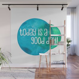 Today Is A Good Day! Wall Mural
