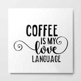 Coffee is my love language Metal Print