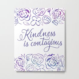Kindness is Contagious Metal Print