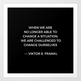 Stoic Wisdom Quotes - Viktor Frankl - When we are no longer able to change the situation (Black Back Art Print