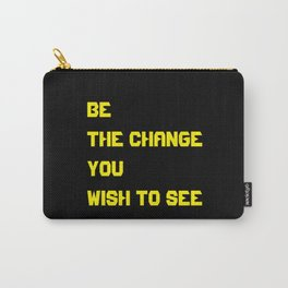Be the change you wish to see Y- quote Carry-All Pouch