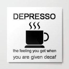 Depresso Metal Print