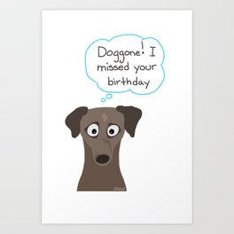 Doggone I missed your birthday Art Print