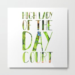 High Lady of the Day Court Metal Print