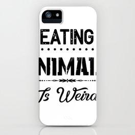 Eating Animals Is Weird Vegan Vegetarian Gift iPhone Case
