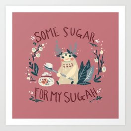 Some Sugar for my Sugah! Art Print