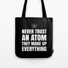 NEVER TRUST AN ATOM THEY MAKE UP EVERYTHING (Black & White) Tote Bag