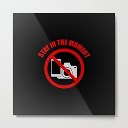 No mobile phones allowed on the dance floor, STAY IN THE MOMENT. Metal Print