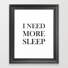 I NEED MORE SLEEP Framed Art Print