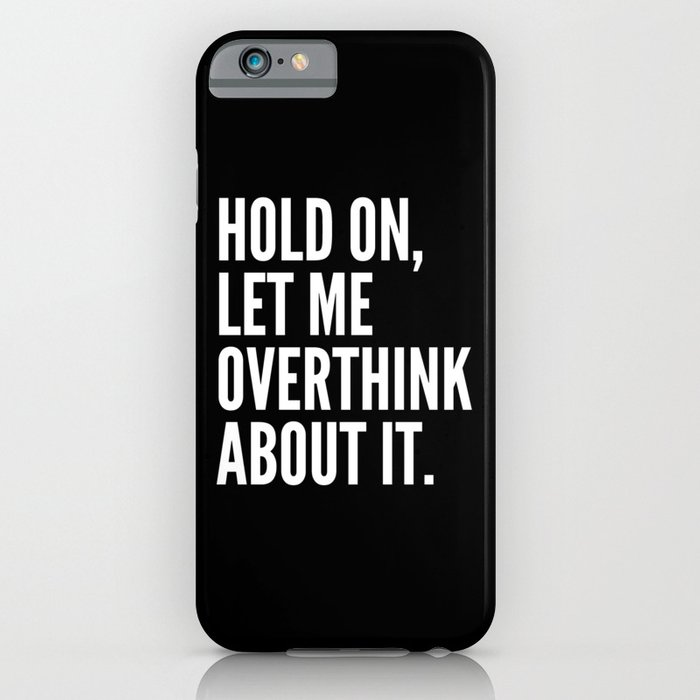 hold on let me overthink about it (black & white) iphone case