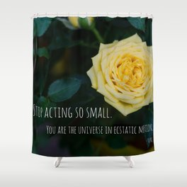 Stop Acting so Small You are the Universe in Ecstatic Motion - Rumi Quote yellow rose inspirational Shower Curtain