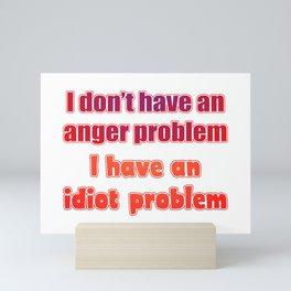I don't have an anger problem Mini Art Print