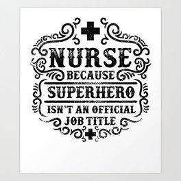 Nurse Because Superhero Isnt An Official Art Print