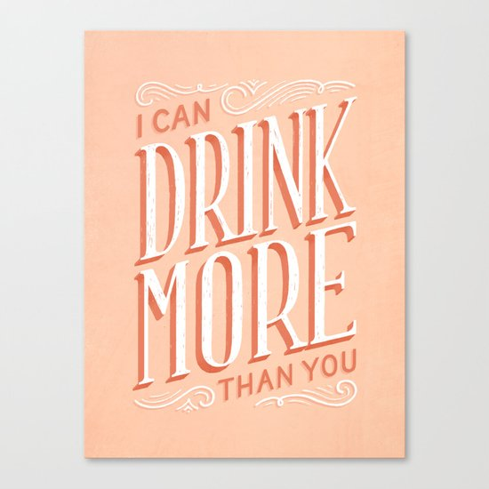 I Can Drink More Than You Canvas Print