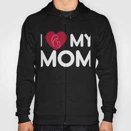 I Love My Mom Mothers Day Gift - Shirt Hoody