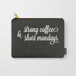 Short Mondays & Strong Coffee Carry-All Pouch