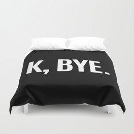 K, BYE OK BYE K BYE KBYE (Black & White) Duvet Cover