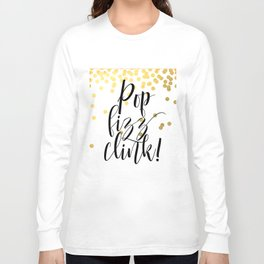 Pop Fizz Clink, Life Quote, Quote Printable, Party Poster, Inspirational Print, Printable Long Sleeve T-shirt