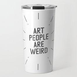Art People Are Weird - Minimalist Travel Mug