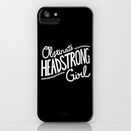 Obstinate Headstrong Girl iPhone Case