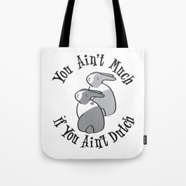 YOU AIN'T MUCH IF YOU AIN'T DUTCH Tote Bag
