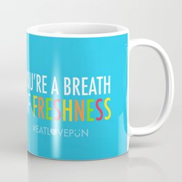 You're a Breath of Freshness Coffee Mug