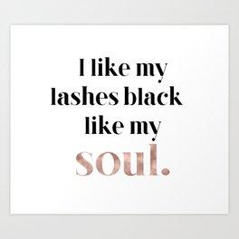 Rose gold beauty - I like my lashes black like my soul Art Print