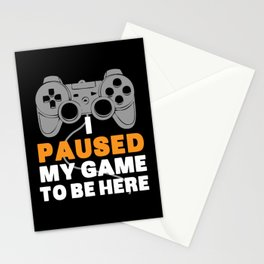 I Paused My Game To Be Here   Gamer Video Games Stationery Cards