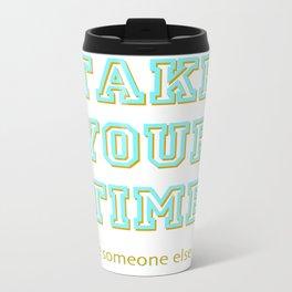 Take Your Time (bold) Metal Travel Mug