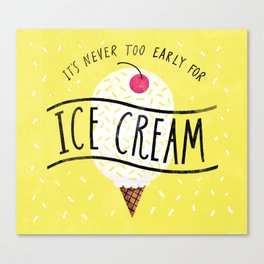 Never too Early for Ice Cream Canvas Print