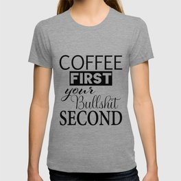 coffee first your bullshit second new words art love cute fun 2018 style trend popular T-shirt