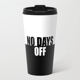 No Days off - Gym Motivational Quote Travel Mug