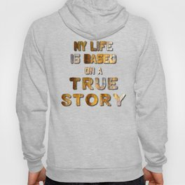 My Life is Based on a True Story Hoody
