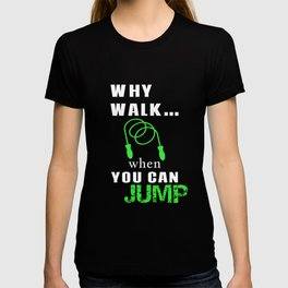 Why Walk When You Can Jump-Rope Jumping T-shirt