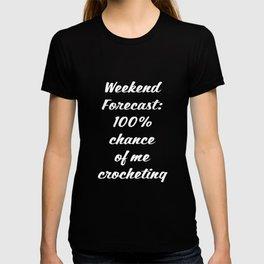 Weekend Forecast 100% Chance of Crocheting T-Shirt T-shirt