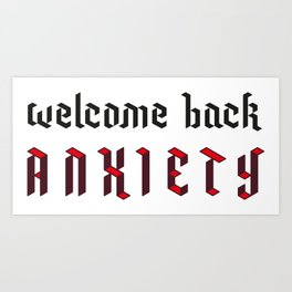 Welcome back anxiety Art Print