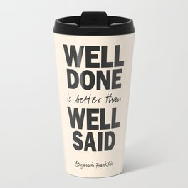 Well done is better than well said, Benjamin Franklin inspirational quote for motivation, work hard Travel Mug