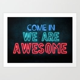 Come in we are awesome, neon light sign, business signs, led open sign, shop entrance, store sign Art Print