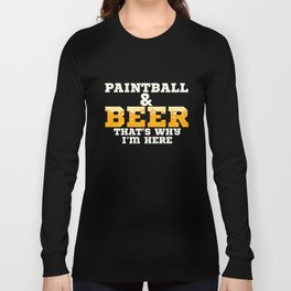 Paintball and beer I That's why I'm here Long Sleeve T-shirt