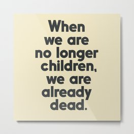 When we are no longer children, we are already dead, Constantin Brancusi quote poster art, inspire Metal Print