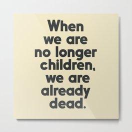 When we are no longer children, we are already dead, Constantin Brancusi quote poster art, inspire Metal Print