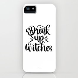 Drink Up Witches iPhone Case